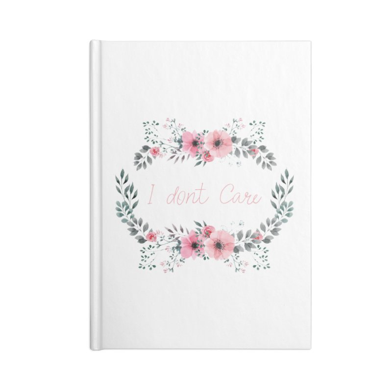 I dont care Accessories Blank Journal Notebook by Pbatu's Artist Shop