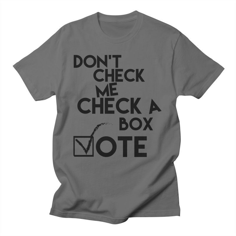 Don't Check Me Check A Box Men's T-Shirt by Pearline B.'s Artist Shop
