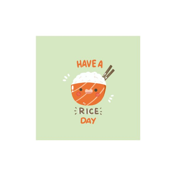 "Design for Have a ""rice"" day!"