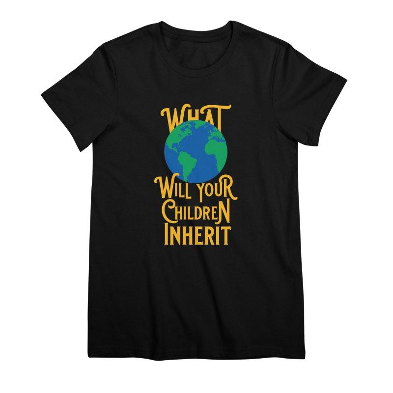 What World will Your Children Inherit Women's Premium T-Shirt by Peregrinus Creative
