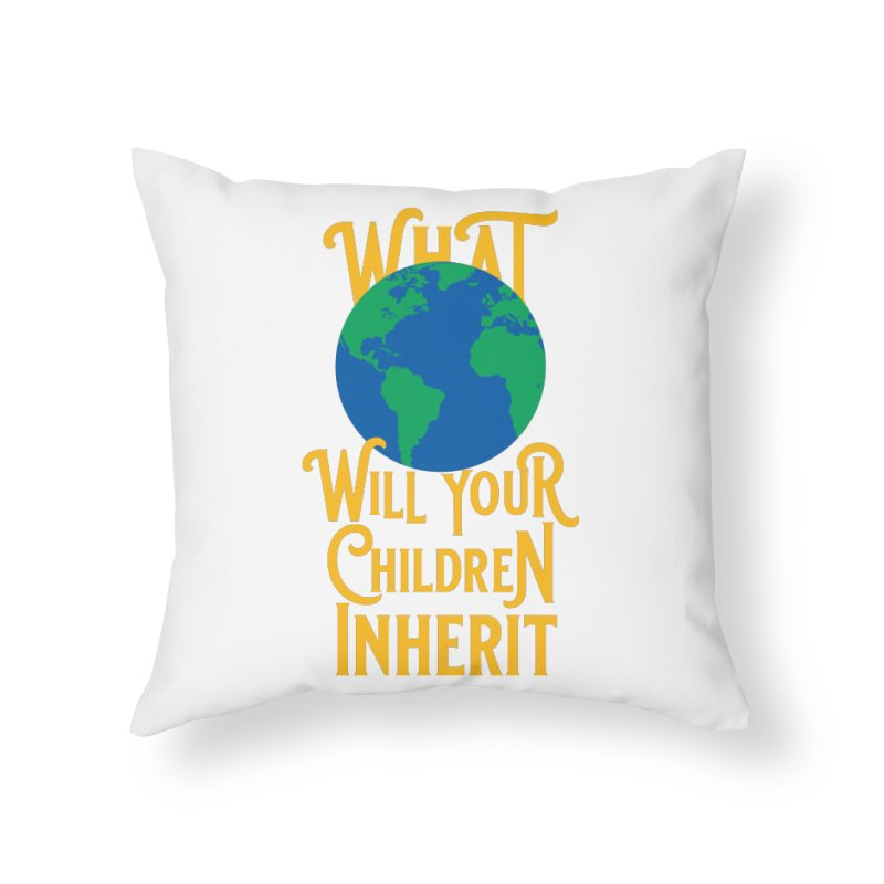 What World will Your Children Inherit Home Throw Pillow by Peregrinus Creative