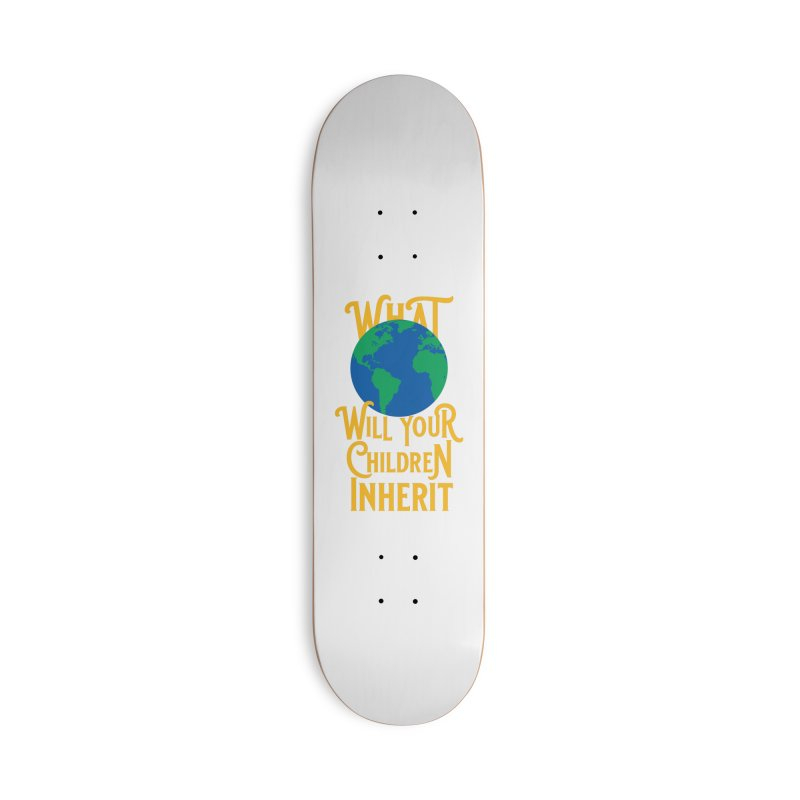 What World will Your Children Inherit Accessories Deck Only Skateboard by Peregrinus Creative