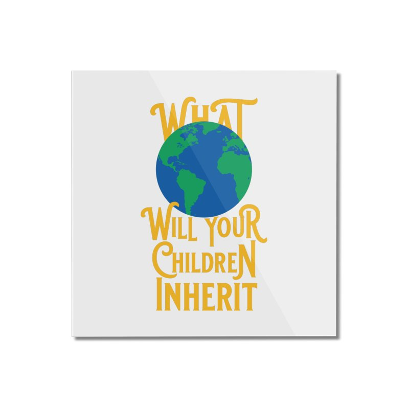 What World will Your Children Inherit Home Mounted Acrylic Print by Peregrinus Creative