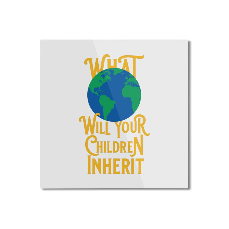 What World will Your Children Inherit Home Mounted Aluminum Print by Peregrinus Creative