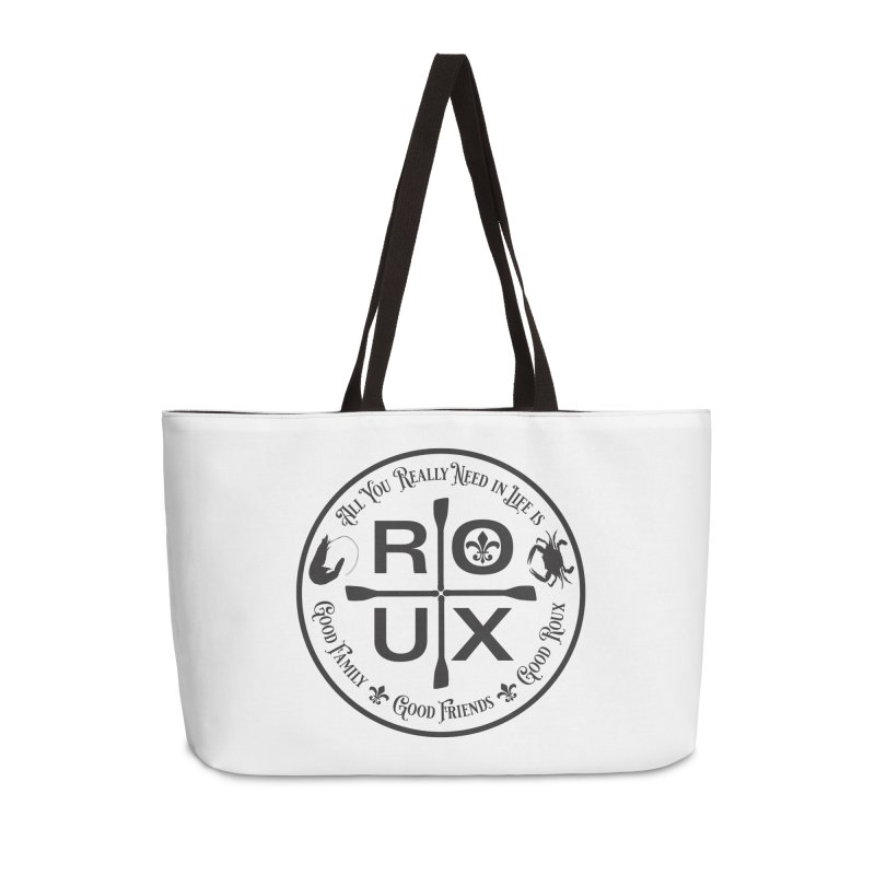 All You Really Need in Life is ... ROUX Accessories Weekender Bag Bag by Peregrinus Creative
