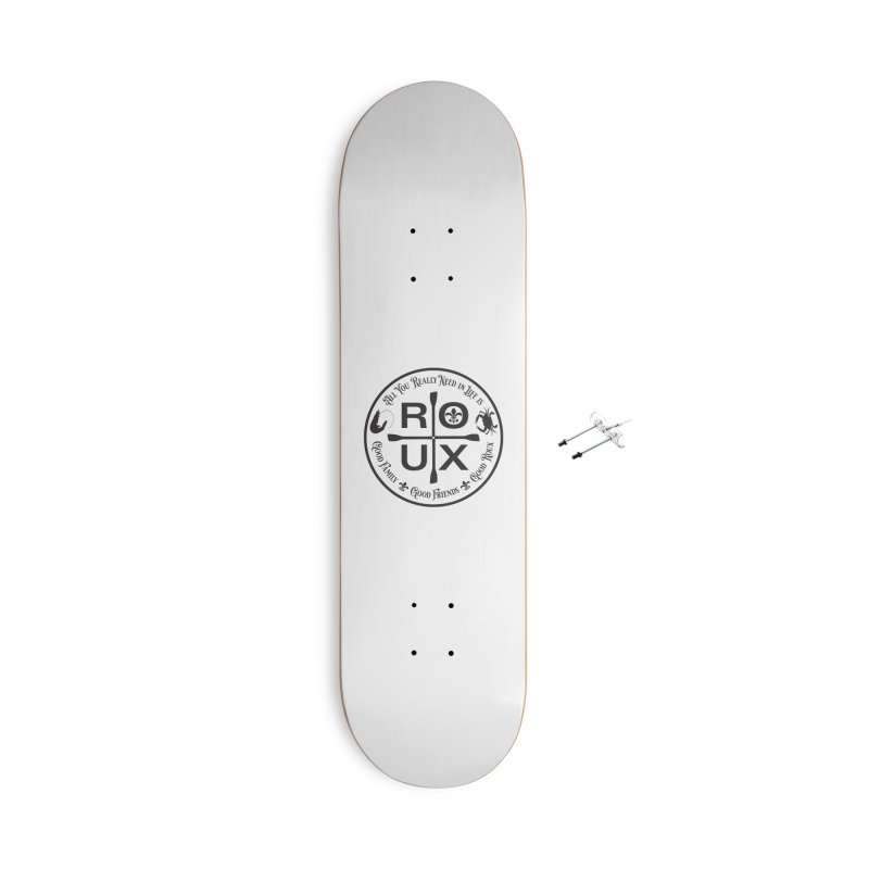 All You Really Need in Life is ... ROUX Accessories With Hanging Hardware Skateboard by Peregrinus Creative