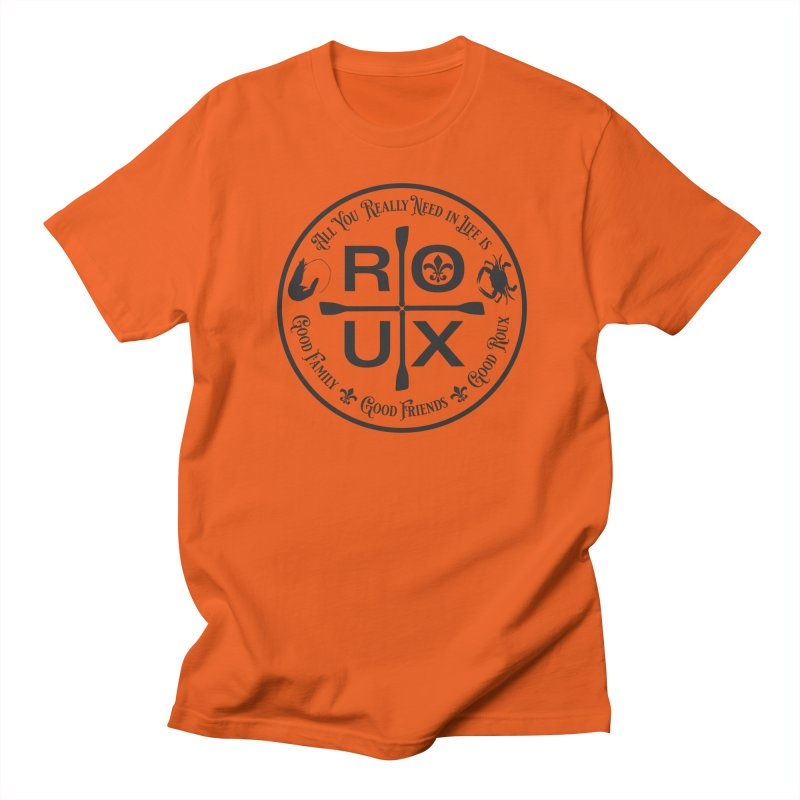 All You Really Need in Life is ... ROUX Women's Regular Unisex T-Shirt by Peregrinus Creative