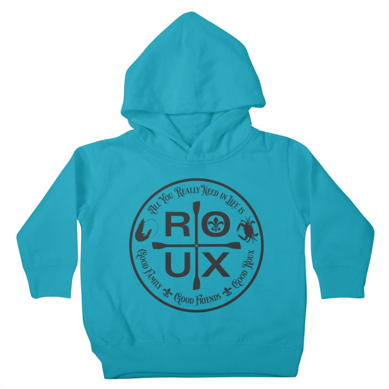 All You Really Need in Life is ... ROUX Kids Toddler Pullover Hoody by Peregrinus Creative