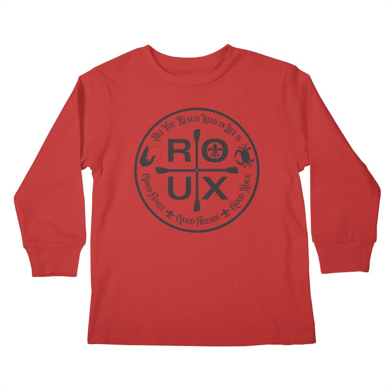 All You Really Need in Life is ... ROUX Kids Longsleeve T-Shirt by Peregrinus Creative
