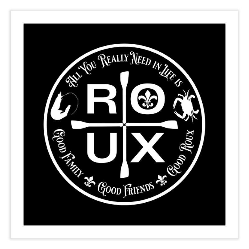 All You Really Need in Life is … ROUX (white) Home Fine Art Print by Peregrinus Creative