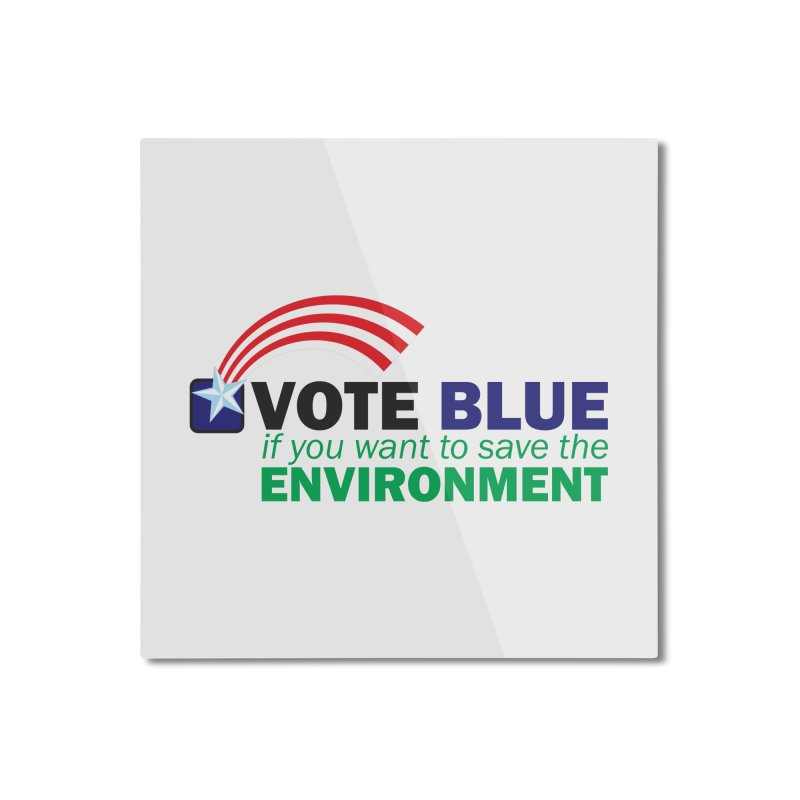 VOTE BLUE for the ENVIRONMENT Home Mounted Aluminum Print by Peregrinus Creative