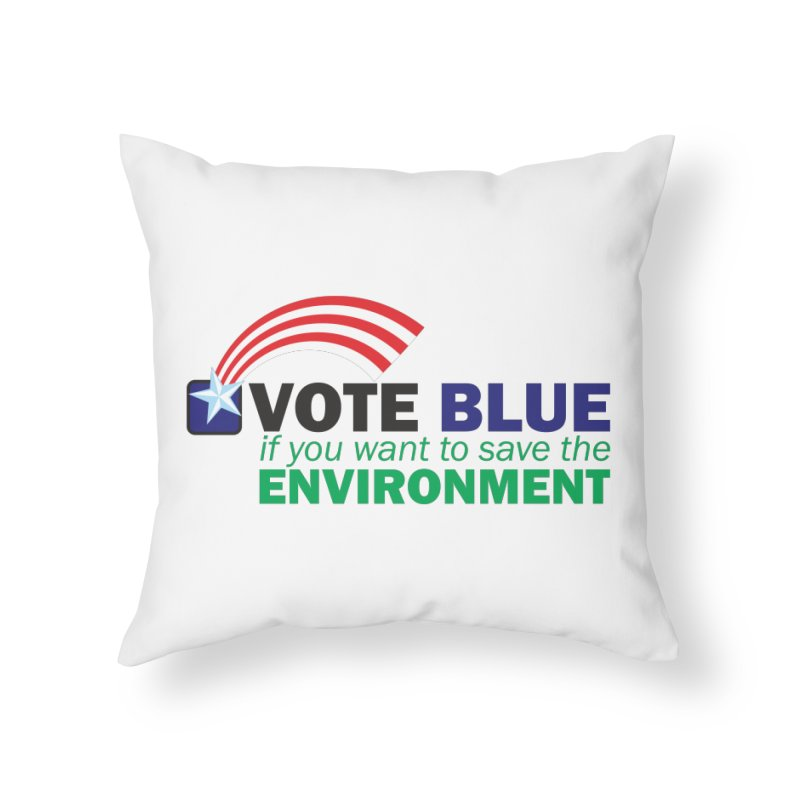 VOTE BLUE for the ENVIRONMENT Home Throw Pillow by Peregrinus Creative