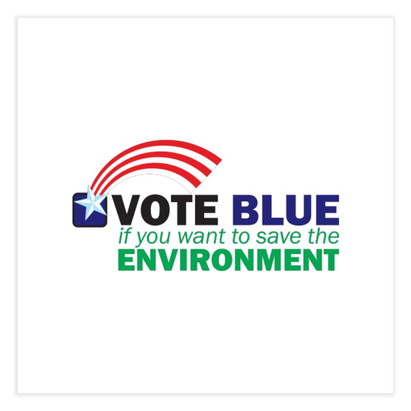VOTE BLUE for the ENVIRONMENT Home Fine Art Print by Peregrinus Creative