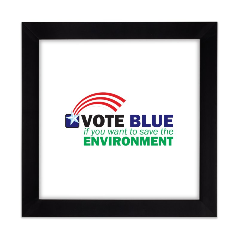 VOTE BLUE for the ENVIRONMENT Home Framed Fine Art Print by Peregrinus Creative