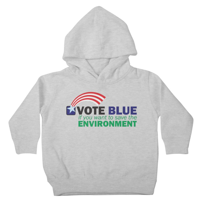 VOTE BLUE for the ENVIRONMENT Kids Toddler Pullover Hoody by Peregrinus Creative