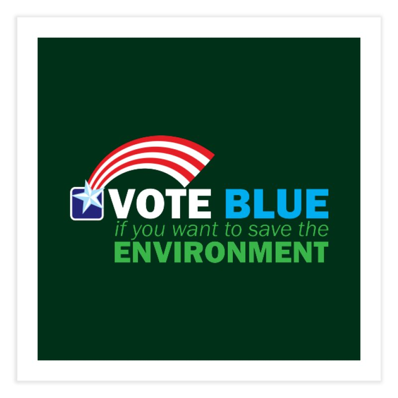 VOTE BLUE for the ENVIRONMENT reversed Home Fine Art Print by Peregrinus Creative