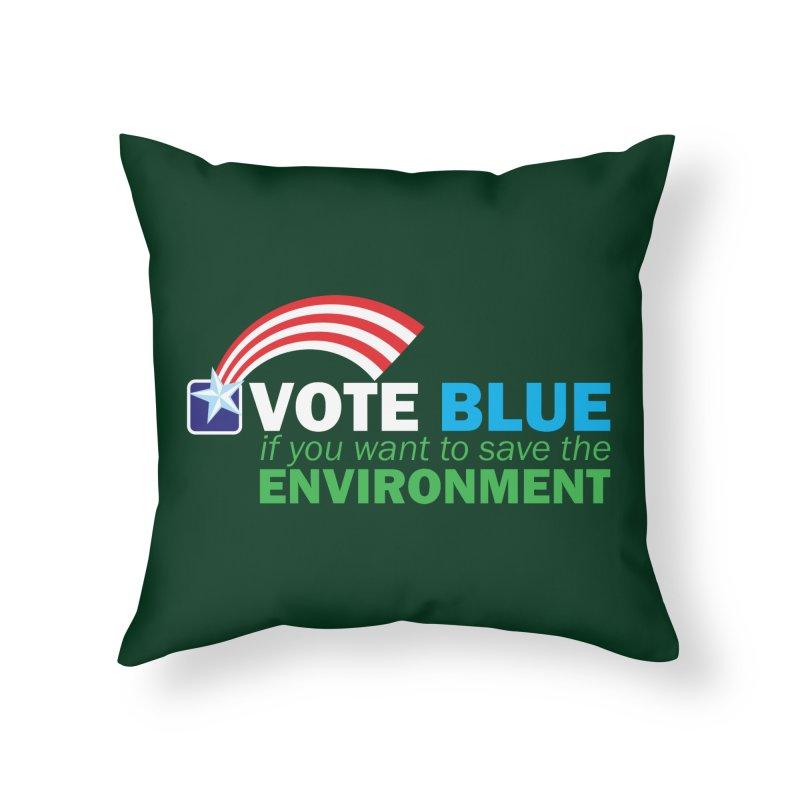 VOTE BLUE for the ENVIRONMENT reversed Home Throw Pillow by Peregrinus Creative