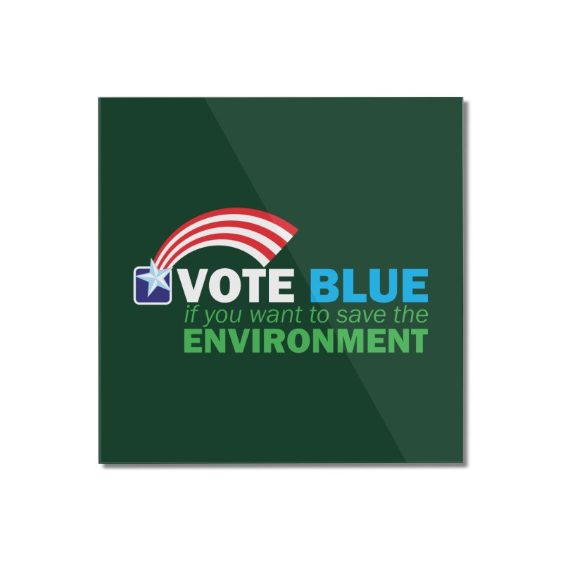VOTE BLUE for the ENVIRONMENT reversed Home Mounted Acrylic Print by Peregrinus Creative