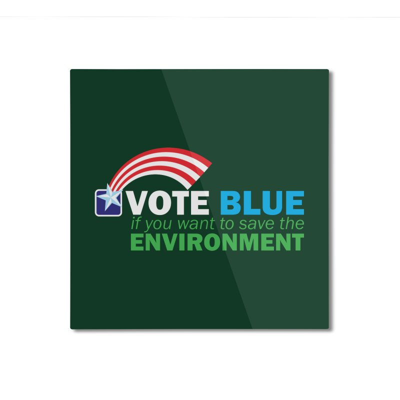VOTE BLUE for the ENVIRONMENT reversed Home Mounted Aluminum Print by Peregrinus Creative