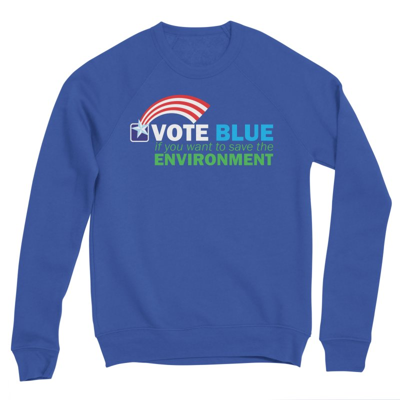 VOTE BLUE for the ENVIRONMENT reversed Men's Sweatshirt by Peregrinus Creative