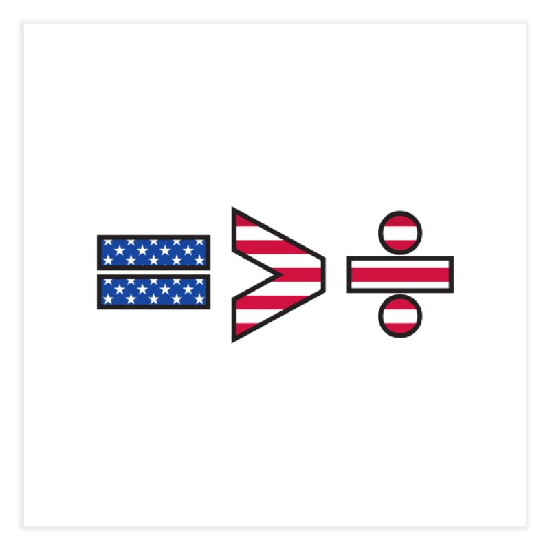 Equality is Greater than Division USA Home Fine Art Print by Peregrinus Creative