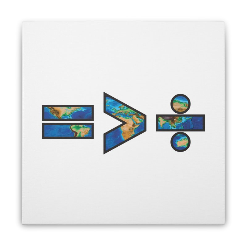 Equality is Greater than Division Home Stretched Canvas by Peregrinus Creative
