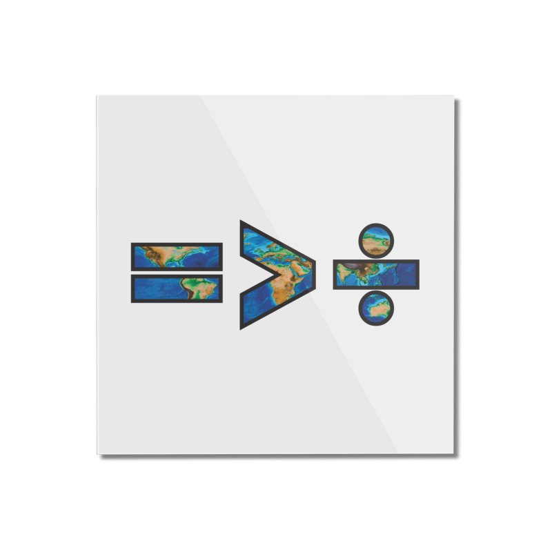 Equality is Greater than Division Home Mounted Acrylic Print by Peregrinus Creative