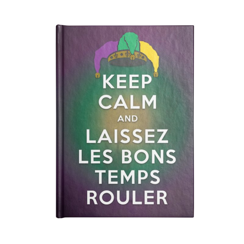 KEEP CALM and LAISSEZ LES BONS TEMPS ROULER reversed Accessories Lined Journal Notebook by Peregrinus Creative