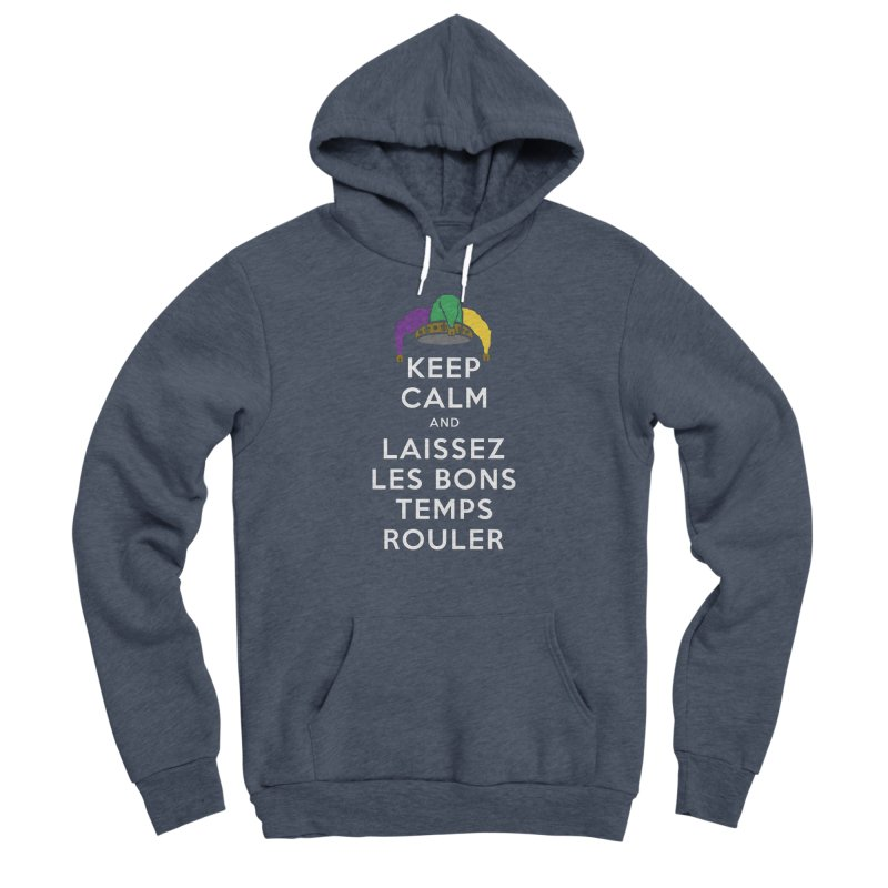 KEEP CALM and LAISSEZ LES BONS TEMPS ROULER reversed Women's Sponge Fleece Pullover Hoody by Peregrinus Creative