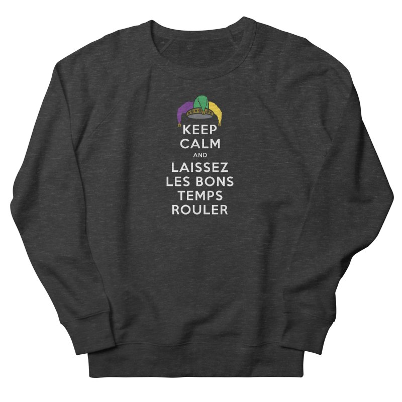 KEEP CALM and LAISSEZ LES BONS TEMPS ROULER reversed Men's French Terry Sweatshirt by Peregrinus Creative