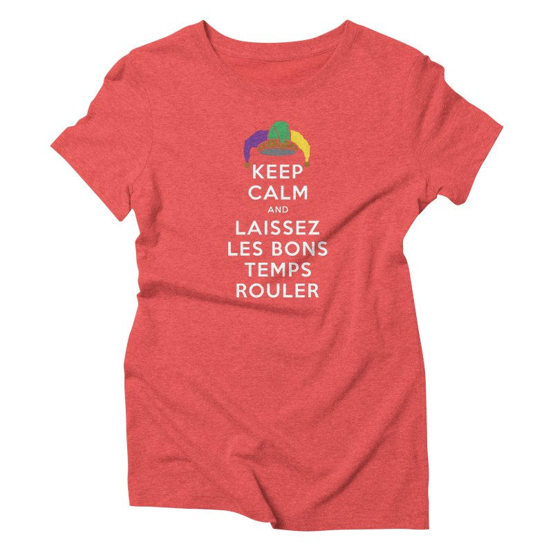 KEEP CALM and LAISSEZ LES BONS TEMPS ROULER reversed Women's Triblend T-Shirt by Peregrinus Creative