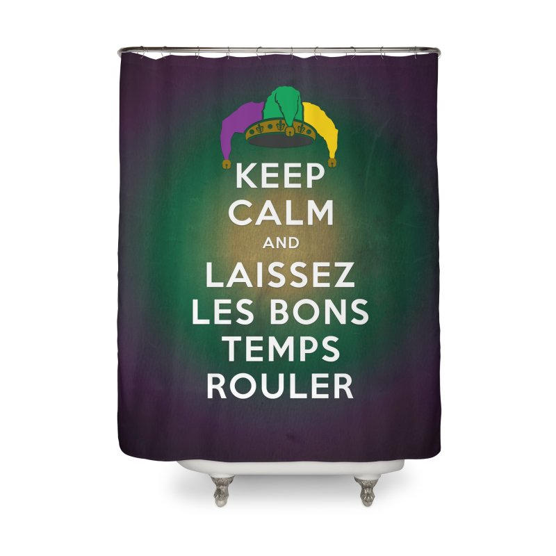 KEEP CALM and LAISSEZ LES BONS TEMPS ROULER reversed Home Shower Curtain by Peregrinus Creative