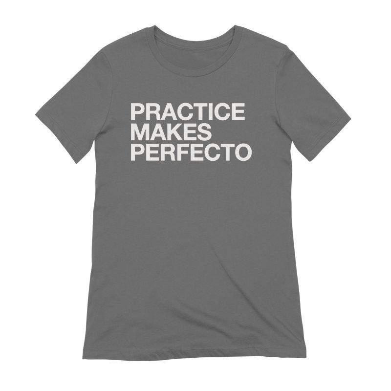 Practice Makes Perfecto Bold Women's T-Shirt by Perfecto De Castro's Artist Shop
