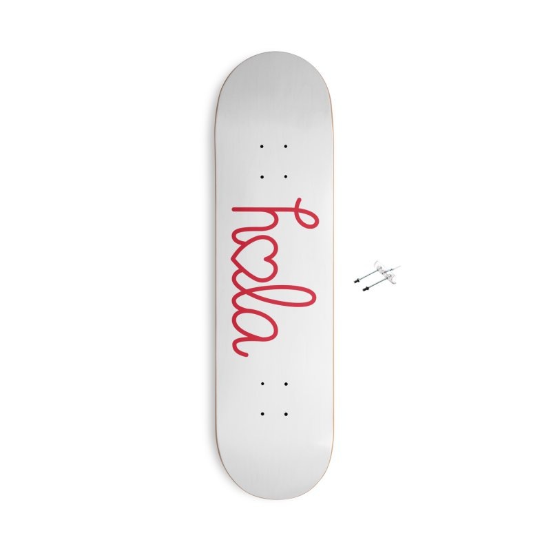 Hola - Hello, Love Accessories With Hanging Hardware Skateboard by Illustrations by Phil