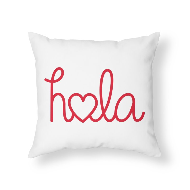 Hola - Hello, Love Home Throw Pillow by Illustrations by Phil