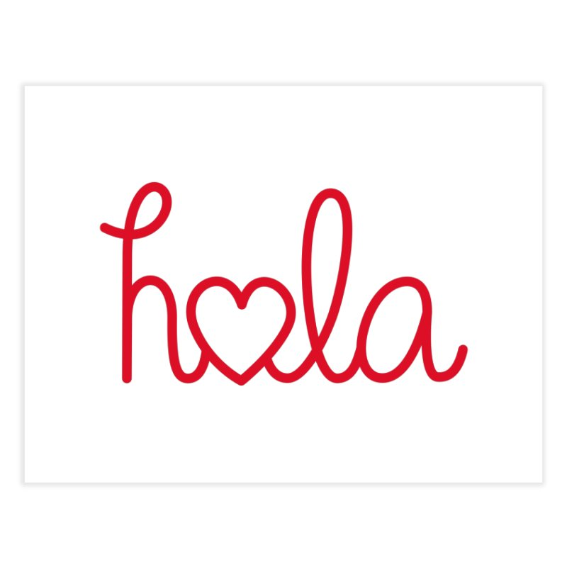 Hola - Hello, Love Home Fine Art Print by Illustrations by Phil