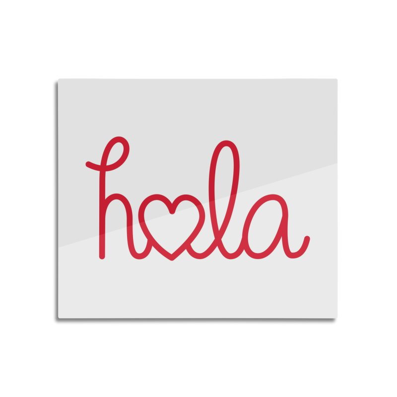 Hola - Hello, Love Home Mounted Aluminum Print by Illustrations by Phil