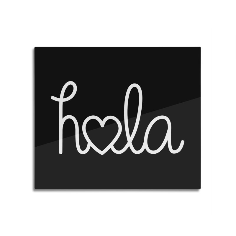 Hola - hello love, in Spanish Home Mounted Aluminum Print by Illustrations by Phil