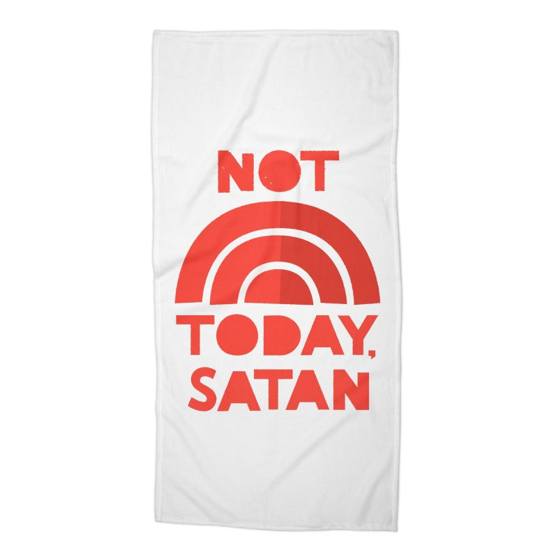 NOT TODAY, SATAN! Accessories Beach Towel by Illustrations by Phil