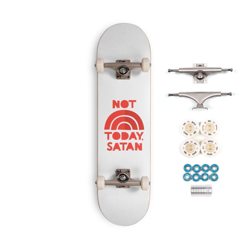 NOT TODAY, SATAN! Accessories Complete - Premium Skateboard by Illustrations by Phil