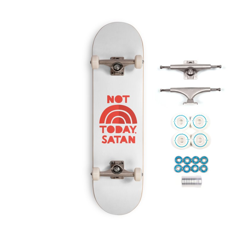 NOT TODAY, SATAN! Accessories Skateboard by Illustrations by Phil