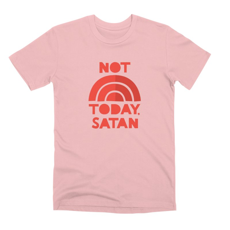 NOT TODAY, SATAN! Men's Premium T-Shirt by Illustrations by Phil