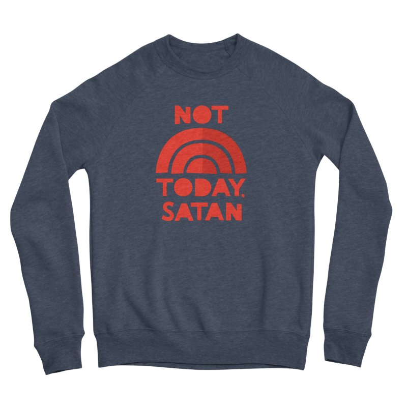 NOT TODAY, SATAN! Men's Sponge Fleece Sweatshirt by Illustrations by Phil