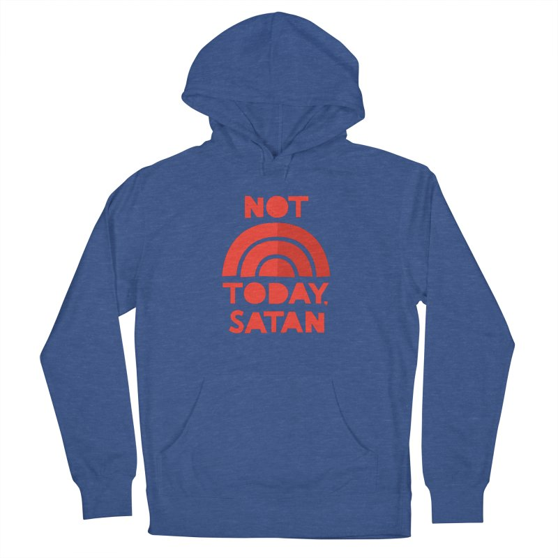 NOT TODAY, SATAN! Women's French Terry Pullover Hoody by Illustrations by Phil