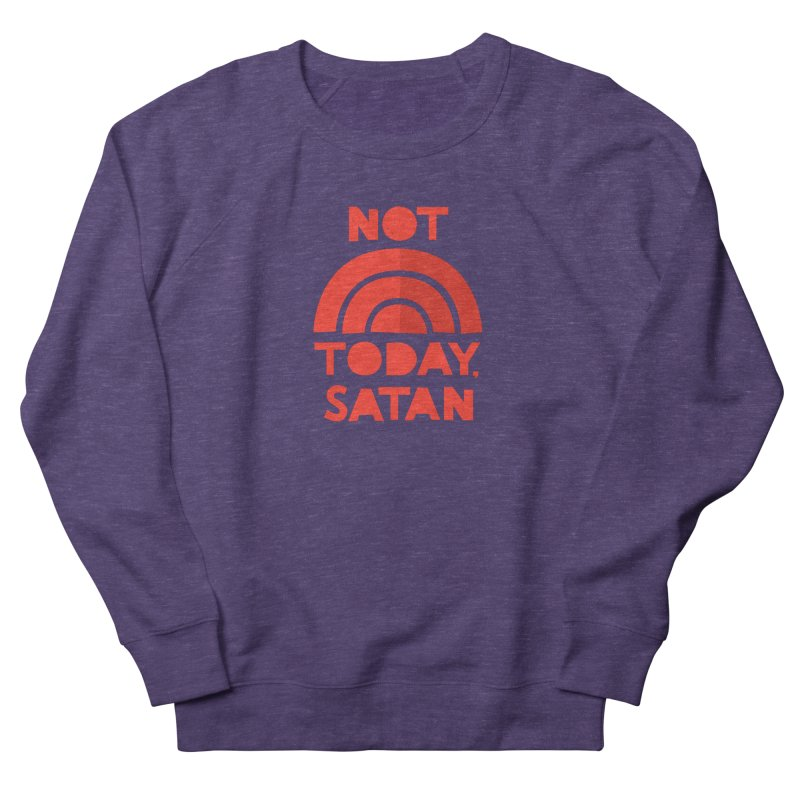 NOT TODAY, SATAN! Women's French Terry Sweatshirt by Illustrations by Phil