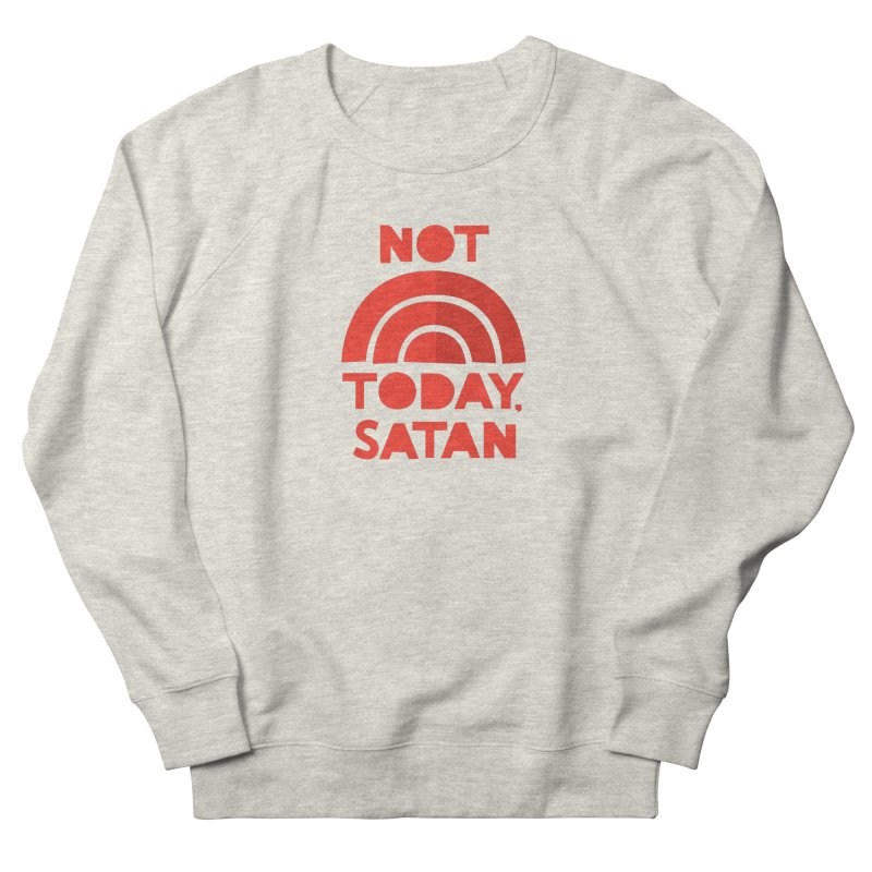 NOT TODAY, SATAN! Men's French Terry Sweatshirt by Illustrations by Phil