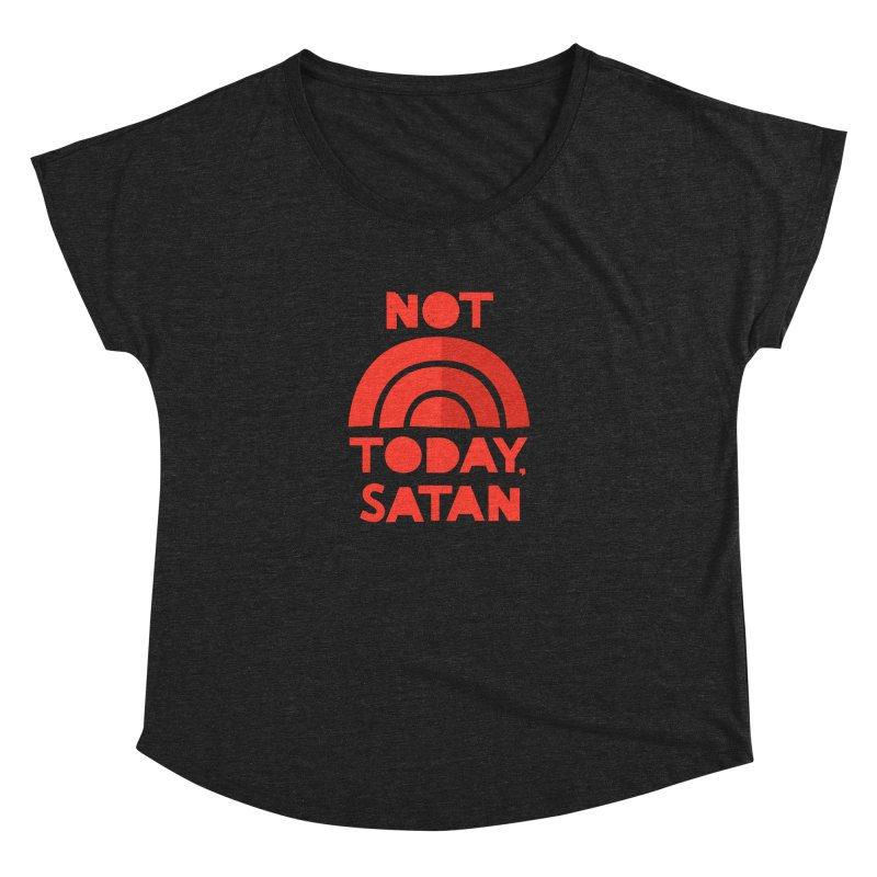 NOT TODAY, SATAN! Women's Dolman Scoop Neck by Illustrations by Phil