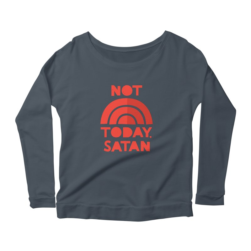 NOT TODAY, SATAN! Women's Scoop Neck Longsleeve T-Shirt by Illustrations by Phil