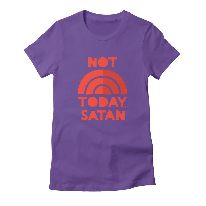 NOT TODAY, SATAN! Women's T-Shirt by Illustrations by Phil