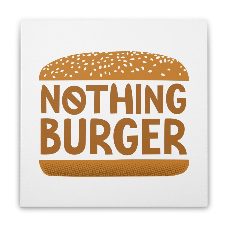 Nothing Burger Home Stretched Canvas by Illustrations by Phil